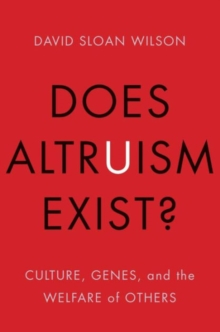 Does Altruism Exist? : Culture, Genes, and the Welfare of Others, Paperback Book