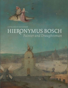 Hieronymus Bosch, Painter and Draughtsman : Catalogue Raisonne, Hardback Book