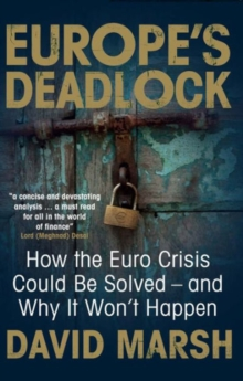 Europe's Deadlock : How the Euro Crisis Could be Solved -- and Why it Still Won't Happen, Paperback Book