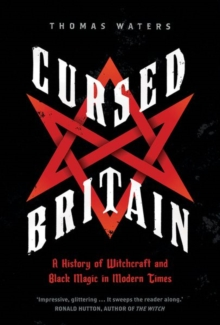 Cursed Britain : A History of Witchcraft and Black Magic in Modern Times, Hardback Book
