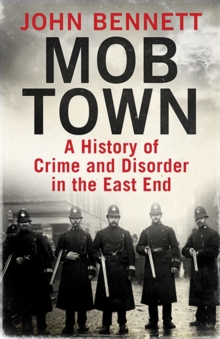 Mob Town : A History of Crime and Disorder in the East End, Hardback Book