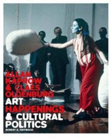 Allan Kaprow and Claes Oldenburg : Art, Happenings, and Cultural Politics, Hardback Book