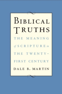 Biblical Truths : The Meaning of Scripture in the Twenty-first Century, Hardback Book