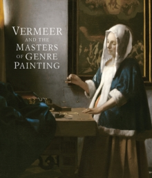 Vermeer and the Masters of Genre Painting : Inspiration and Rivalry, Hardback Book