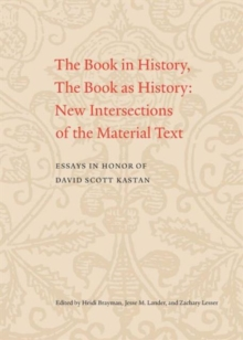 The Book in History, the Book as History : New Intersections of the Material Text. Essays in Honor of David Scott Kastan, Paperback Book