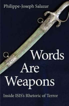 Words Are Weapons : Inside ISIS's Rhetoric of Terror, Hardback Book