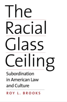 The Racial Glass Ceiling : Subordination in American Law and Culture, Hardback Book
