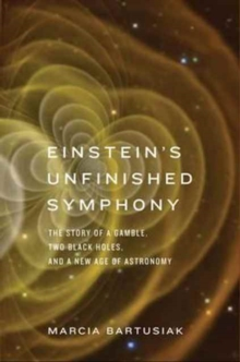 Einstein's Unfinished Symphony : The Story of a Gamble, Two Black Holes, and a New Age of Astronomy, Paperback / softback Book