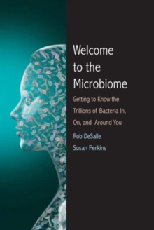 Welcome to the Microbiome : Getting to Know the Trillions of Bacteria and Other Microbes In, On, and Around You, Paperback Book