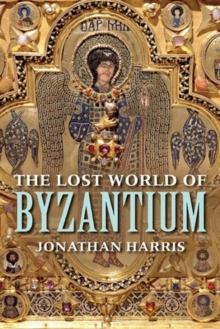 The Lost World of Byzantium, Paperback / softback Book