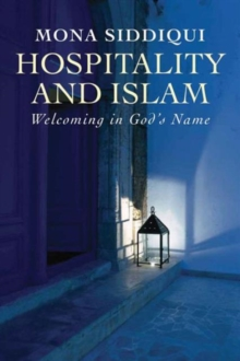 Hospitality and Islam : Welcoming in God's Name, Paperback Book