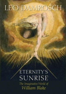 Eternity's Sunrise : The Imaginative World of William Blake, Paperback / softback Book