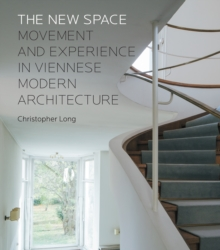 The New Space : Movement and Experience in Viennese Modern Architecture, EPUB eBook