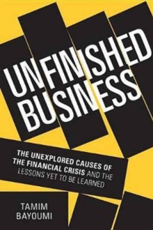 Unfinished Business : The Unexplored Causes of the Financial Crisis and the Lessons Yet to be Learned, Hardback Book