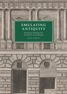 Emulating Antiquity : Renaissance Buildings from Brunelleschi to Michelangelo, Hardback Book