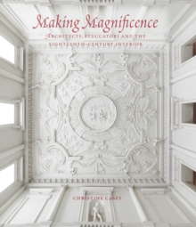 Making Magnificence : Architects, Stuccatori, and the Eighteenth-Century Interior, Hardback Book