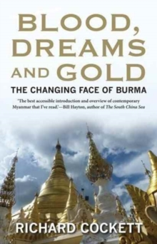 Blood, Dreams and Gold : The Changing Face of Burma, Paperback / softback Book