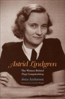 Astrid Lindgren : The Woman Behind Pippi Longstocking, Hardback Book