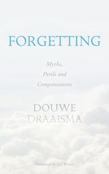 Forgetting : Myths, Perils and Compensations, Paperback / softback Book