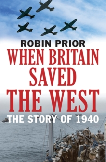 When Britain Saved the West : The Story of 1940, Paperback Book