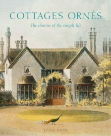 Cottages ornes : The Charms of the Simple Life, Hardback Book