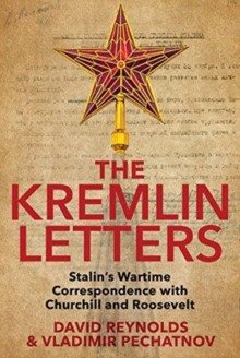 The Kremlin Letters : Stalin's Wartime Correspondence with Churchill and Roosevelt, Hardback Book
