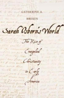 Sarah Osborn's World : The Rise of Evangelical Christianity in Early America, Paperback Book