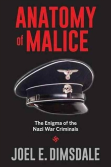 Anatomy of Malice : The Enigma of the Nazi War Criminals, Paperback / softback Book