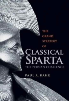 The Grand Strategy of Classical Sparta : The Persian Challenge, Paperback / softback Book