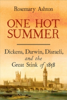 One Hot Summer : Dickens, Darwin, Disraeli, and the Great Stink of 1858, Hardback Book