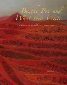 By the Pen and What They Write : Writing in Islamic Art and Culture, Hardback Book