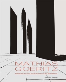 Mathias Goeritz : Modernist Art and Architecture in Cold War Mexico, Hardback Book