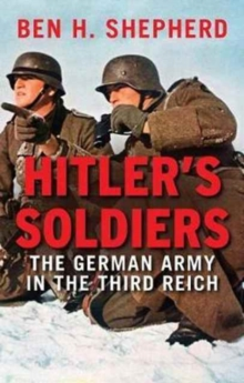 Hitler's Soldiers : The German Army in the Third Reich, Paperback Book