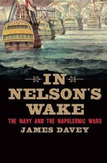 In Nelson's Wake : The Navy and the Napoleonic Wars, Paperback Book