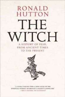 The Witch : A History of Fear, from Ancient Times to the Present, Hardback Book