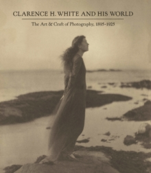 Clarence H. White and His World : The Art and Craft of Photography, 1895-1925, Hardback Book