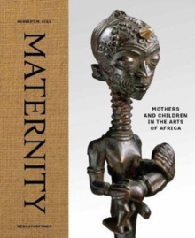 Maternity : Mothers and Children in the Arts of Africa, Hardback Book