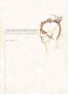 Neuroarthistory : From Aristotle and Pliny to Baxandall and Zeki, Paperback / softback Book