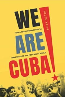 We Are Cuba! : How a Revolutionary People Have Survived in a Post-Soviet World, Hardback Book