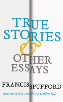 True Stories : And Other Essays, Hardback Book