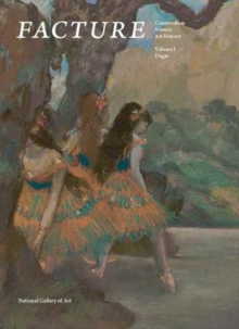 Facture: Conservation, Science, Art History : Volume 3: Degas, Paperback Book