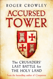 Accursed Tower : The Crusaders' Last Battle for the Holy Land, Hardback Book