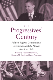The Progressives' Century : Political Reform, Constitutional Government, and the Modern American State, Paperback Book