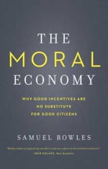 The Moral Economy : Why Good Incentives Are No Substitute for Good Citizens, Paperback Book