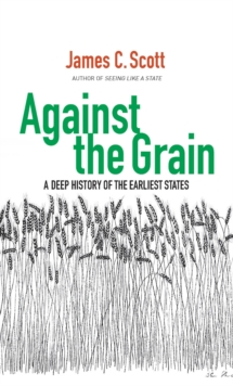 Against the Grain : A Deep History of the Earliest States, EPUB eBook