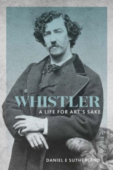 Whistler : A Life for Art's Sake, Paperback Book