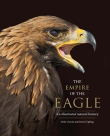 The Empire of the Eagle : An Illustrated Natural History, Hardback Book