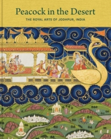Peacock in the Desert : The Royal Arts of Jodhpur, India, Hardback Book