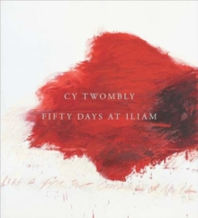Cy Twombly : Fifty Days at Iliam, Hardback Book