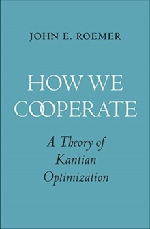 How We Cooperate : A Theory of Kantian Optimization, Hardback Book